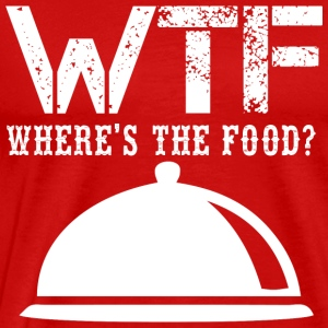 WTF Where Is The Food Funny Saying Acronym T Shirt - Men's Premium T-Shirt