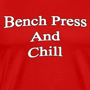 Bench Press and Chill - Men's Premium T-Shirt