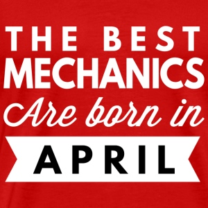 The best Mechanics are born in April - Men's Premium T-Shirt