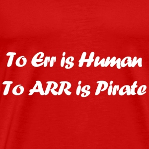 TO ERR IS HUMAN funny t shirt pirate humor parody - Men's Premium T-Shirt
