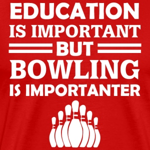 Education Is Important But Bowling Is Importanter - Men's Premium T-Shirt