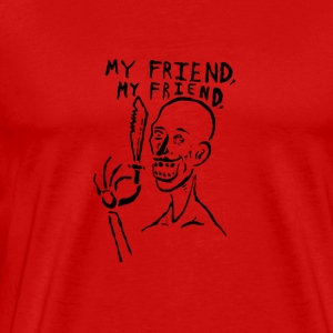My Friend, My Friend - Men's Premium T-Shirt