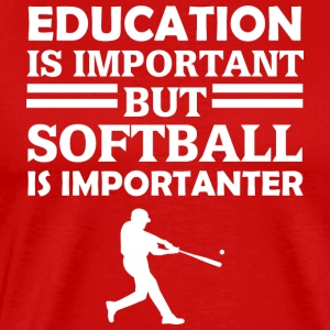 Education Is Important But Softball Is Importanter - Men's Premium T-Shirt
