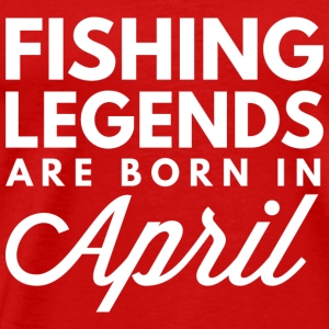 Fishing Legends are born in April - Men's Premium T-Shirt