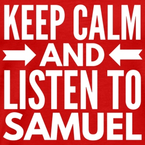 Keep Calm and listen to Samuel - Men's Premium T-Shirt