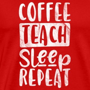 Gift for coffee drinking teacher - Men's Premium T-Shirt