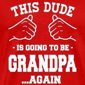 This Dude is going to be grandpa again shirts - Men's Premium T-Shirt