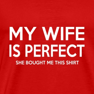 she bought me this shirt -Mens My Wife is Perfect - Men's Premium T-Shirt