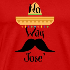 No Way Jose with Sombrero and Mustache - Men's Premium T-Shirt