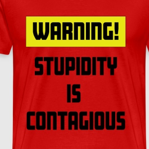 Warning, Stupidity is Contagious - Men's Premium T-Shirt