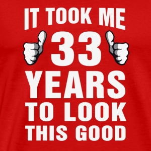 It Took Me 33 Years To Look This Good - Men's Premium T-Shirt