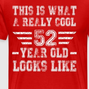 This is what a really cool 52 year old looks like - Men's Premium T-Shirt
