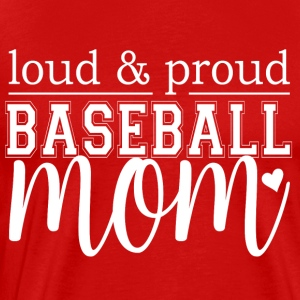 Loud & Proud Baseball Mom - Men's Premium T-Shirt