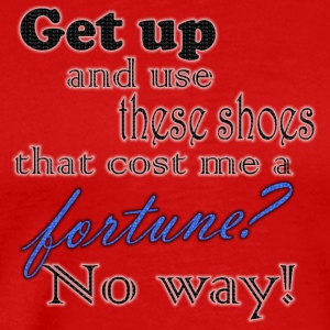get up and use these shoes? - Men's Premium T-Shirt
