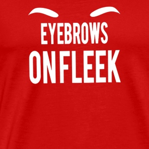 Eyebrows On Fleek - Men's Premium T-Shirt