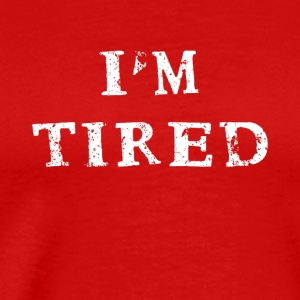 I'm I am tired funny fun funny Shirt Quotes - Men's Premium T-Shirt