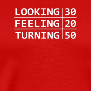 50 Year Old Looking 30 Feeling 20 Turning 50 - Men's Premium T-Shirt