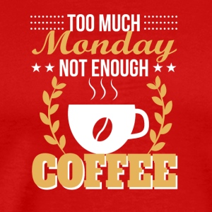 Too Much Monday Not Enough Coffee Shirt - Men's Premium T-Shirt