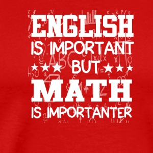 English Is Important Math Is Importanter - Men's Premium T-Shirt