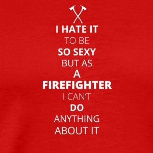 Hate it be sexy cant do anything FIREFIGHTER - Men's Premium T-Shirt