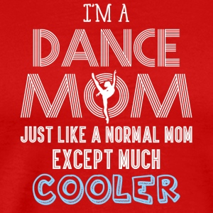 I'm A Dance Mom T Shirt - Men's Premium T-Shirt