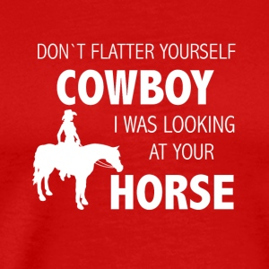 Dont flatter yourself cowboy - Men's Premium T-Shirt