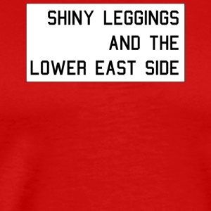 Shiny Leggings And The Lower East Side - Men's Premium T-Shirt