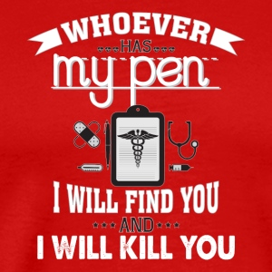 Nurse Still Have My Pen T Shirt - Men's Premium T-Shirt