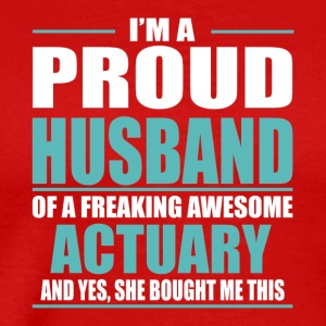 I m A Proud Husband Of A Freaking Awesome ACTUARY - Men's Premium T-Shirt