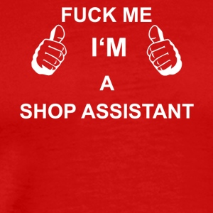 TRUST FUCK ME I M SHOP ASSISTANT - Men's Premium T-Shirt