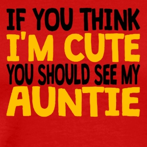 If You Think I'm Cute You Should See My Auntie - Men's Premium T-Shirt
