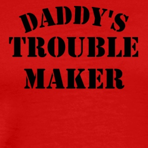 Daddy's Trouble Maker - Men's Premium T-Shirt
