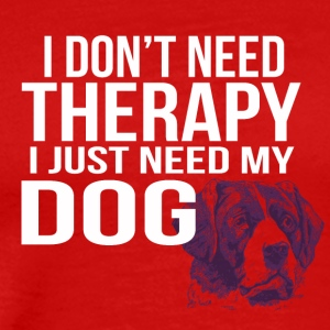 i dont need a therapy i just need my dog - Men's Premium T-Shirt