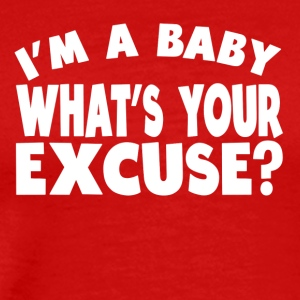 I'm A Baby What's Your Excuse? - Men's Premium T-Shirt