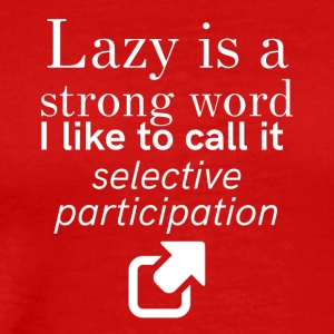 Lazy is a strong word - Men's Premium T-Shirt