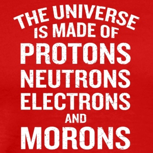 Universe Made of Protons Neutrons Electrons - Men's Premium T-Shirt