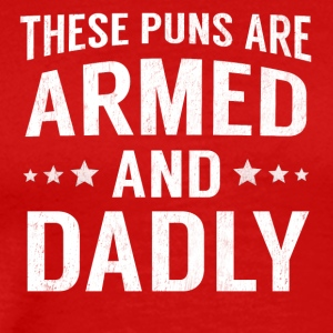 These Puns Are Armed And Dadly Funny Deadly Pun - Men's Premium T-Shirt
