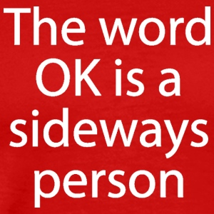 The Word OK Is A Sideways Person - Men's Premium T-Shirt