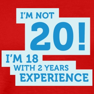 I Am 18 With 2 Years Of Experience! - Men's Premium T-Shirt