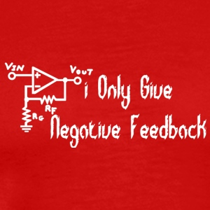 I only give negative feedback - Men's Premium T-Shirt