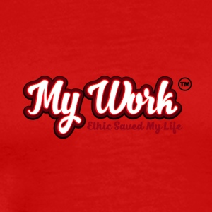 MY WORK ETHIC SAVED MY LIFE - Men's Premium T-Shirt