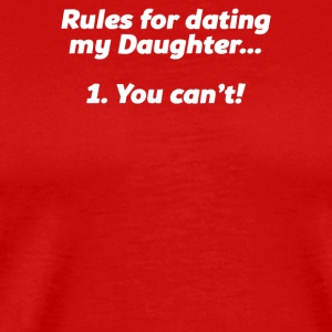 RULES FOR DATING MY DAUGHTER - Men's Premium T-Shirt