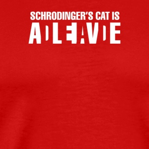 Schrodingers cat is alive or dead - Men's Premium T-Shirt