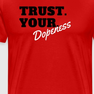 Trust Your Dopeness (White) - Men's Premium T-Shirt