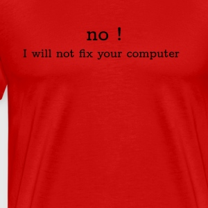 I will not fix your computer T-Shirt - Men's Premium T-Shirt