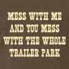 Mess with me and mess with the whole trailer park - Men's Premium T-Shirt