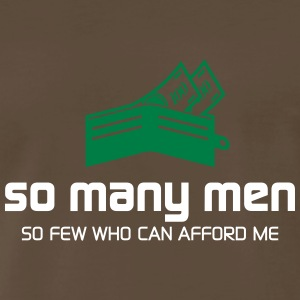 So Many Men,But So Few Can Afford Me. - Men's Premium T-Shirt