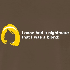 I Had A Nightmare That I Was A Blonde! - Men's Premium T-Shirt
