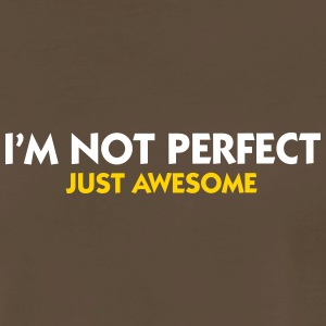 I Am Not Perfect. Just Awesome! - Men's Premium T-Shirt