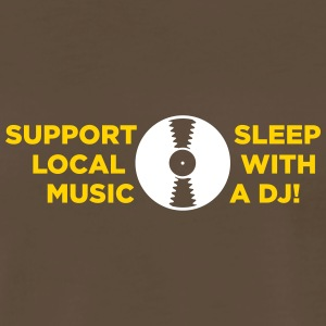 Supports Local Artists. Sleep With A DJ! - Men's Premium T-Shirt